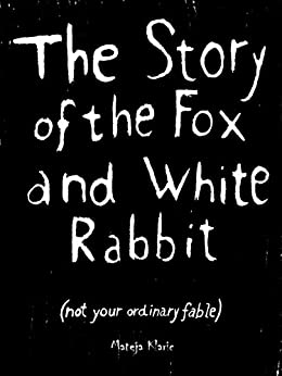 The Story of the Fox and White Rabbit: (not your ordinary fable) by [Klaric, Mateja]