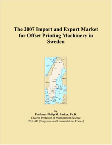 Offset Printing Machinery - The 2007 Import and Export Market for Offset Printing Machinery in Sweden