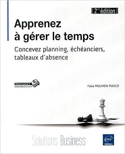 Apprenez à gérer le temps - Concevez planning, échéanciers, tableaux d'absence (2ième édition)