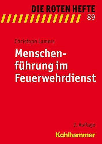 Menschenführung im Feuerwehrdienst (Die Roten Hefte, Band 89) Taschenbuch – 1. Dezember 2011 Christoph Lamers Kohlhammer W. GmbH 317021909X