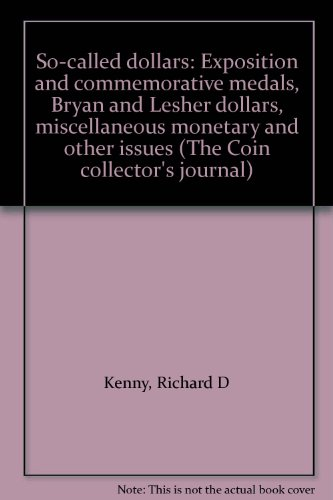 So-called dollars: Exposition and commemorative medals, Bryan and Lesher dollars, miscellaneous monetary and other issues (The Coin collector's journal)