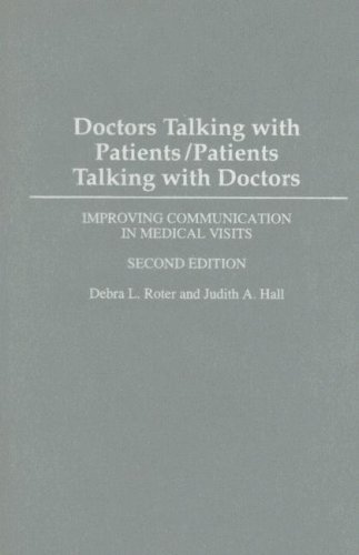 Doctors Talking With Patients/Patients Talking With Doctors: Improving Communication In Medical Visits, 2nd Edition By Debra Roter 2006-08-30