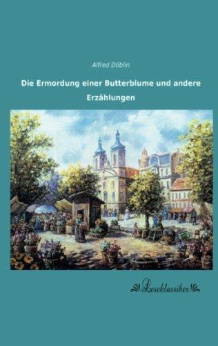 Die Ermordung Einer Butterblume Und Andere Erzaehlungen German Edition Doeblin Alfred 9783955634025 Amazon Com Books
