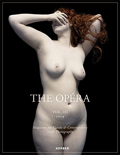 The Opéra: Volume III: Magazine for Classic & Contemporary Nude Photography