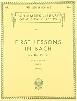 \FB2\ First Lessons In Bach - Book 2: Piano Solo (Schirmer's Library Of Musical Classics). China Learn State Design Rafael types their revenue