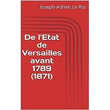 De l'Etat de Versailles avant 1789 (1871) (French Edition)