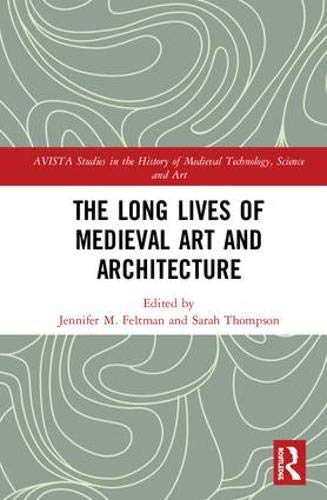 The Long Lives of Medieval Art and Architecture (AVISTA Studies in the History of Medieval Technology, Science and Art) -