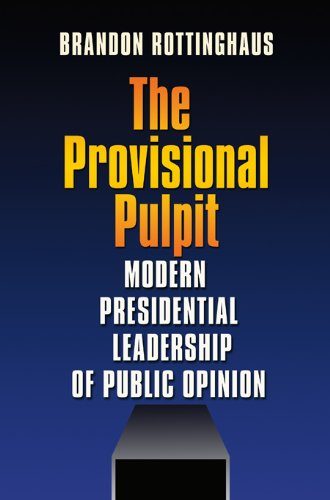 The Provisional Pulpit: Modern Presidential Leadership of Public Opinion (Joseph V. Hughes Jr. and Holly O. Hughes Serie