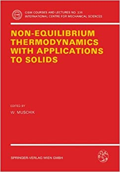 Book Non-Equilibrium Thermodynamics with Application to Solids: Dedicated to the Memory of Professor Theodor Lehmann (CISM International Centre for Mechanical Sciences)