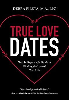 True Love Dates: Your Indispensable Guide to Finding the Love of your Life by [Fileta, Debra K.]