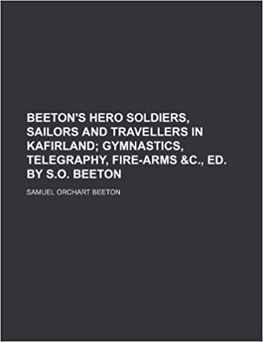 Book Beeton's Hero soldiers, sailors and travellers in Kafirland: gymnastics, telegraphy, fire-arms andc., ed. by S.O. Beeton