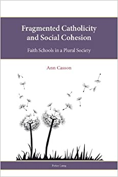 Fragmented Catholicity and Social Cohesion: Faith Schools in a Plural Society Religion, Education and Values