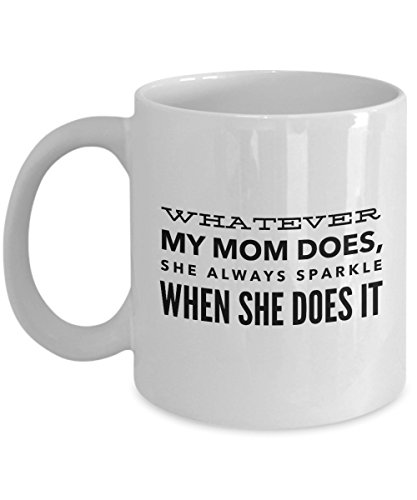 Whatever My Mom Does, She Always Sparkle When She Does It, 11Oz Coffee Mug Unique Gift Idea for Him, Her, Mom, Dad - Perfect Birthday Gifts for Men or Bamboo Bobble Head