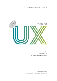 White Hat UX: The Next Generation in User Experience by [Falbe, Trine, Andersen, Kim, Frederiksen, Martin Michael]