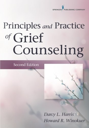 Principles and Practice of Grief Counseling, Second Edition by Winokuer Howard Robin