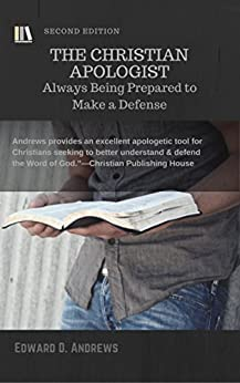 THE CHRISTIAN APOLOGIST: Always Being Prepared to Make a Defense by [Andrews, Edward]