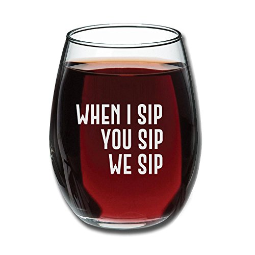 When I Sip, You Sip, We Sip 15oz Wine Glass - Unique Gift Idea for Him, Her, Mom, Dad, Husband, Wife, Girlfriend, Sister, Best Friend, BFF, Bachelorette Party - Perfect Birthday Gifts for Men or Women