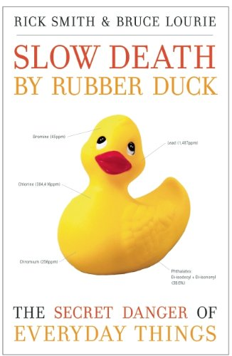 Slow Death by Rubber Duck: The Secret Danger of Everyday Things [Rick Smith - Bruce Lourie] (Tapa Blanda)