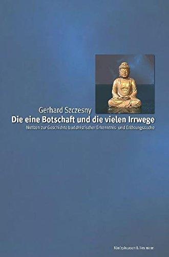 Die eine Botschaft und die vielen Irrwege: Notizen zur Geschichte buddhistischer Erkenntnis- und Erlösungssuche