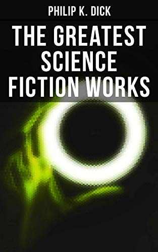 The Greatest Science Fiction Works of Philip K. Dick: Second Variety, The Variable Man, Adjustment Team, The Eyes Have It, The Unreconstructed M, The Turning Wheel, The Last of the Masters & more