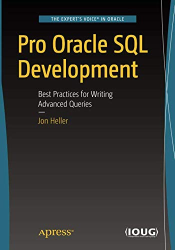 Pro Oracle SQL Development: Best Practices for Writing Advanced Queries (Sql Server Design Best Practices)