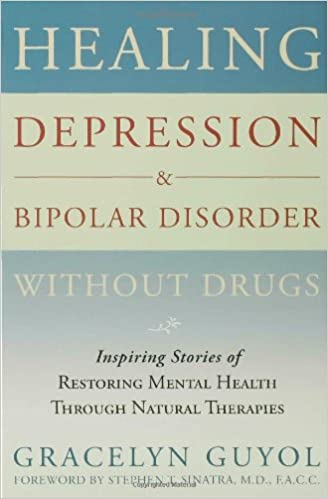 Healing depression bipolar disorder without drugs inspiring healing depression bipolar disorder without drugs inspiring stories of restoring mental health through natural therapies gracelyn guyol 0884934830373 fandeluxe Gallery