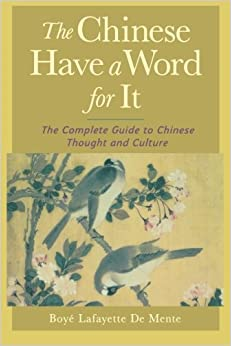 The Chinese Have a Word for It : The Complete Guide to Chinese Thought and Culture