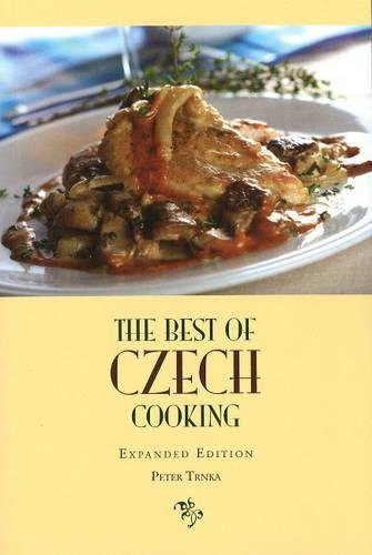 The Best of Czech Cooking: Expanded Eidtion by Peter Trnka
