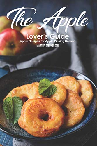 The Apple Lover's Guide: Apple Recipes for Apple Picking Season by Martha Stephenson