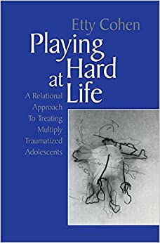 Book Playing Hard at Life: A Relational Approach to Treating Multiply Traumatized Adolescents