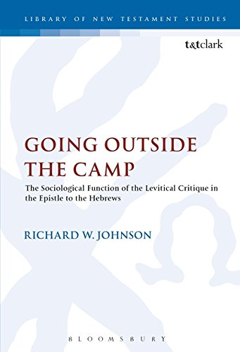 Going Outside the Camp: The Sociological Function of the Levitical Critique in the Epistle to the Hebrews (Journal for the Study of the New Testament Supplement) PDF ePub fb2 ebook