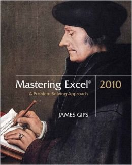 Mastering Excel 2010: A Problem-Solving Approach