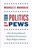 "Michele Margolis, ""From Politics to the Pews: How Partisanship and the Political Environment Shape Religious Identity"" (U Chicago Press, 2018)"