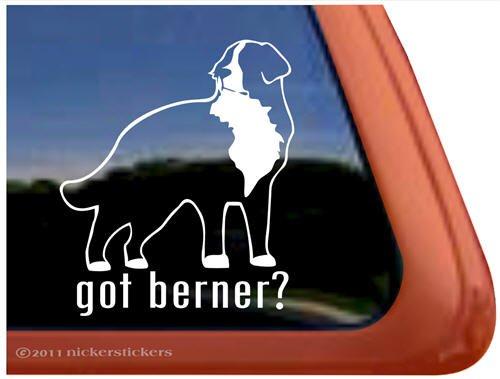 Got Berner? Bernese Mountain Dog Vinyl Window Decal Dog ()