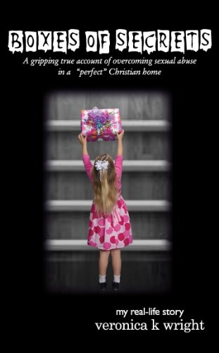 """Boxes of Secrets (Boxes of Secrets, A gripping true account of overcoming sexual abuse in a """"perfect"""" Christian home)"""