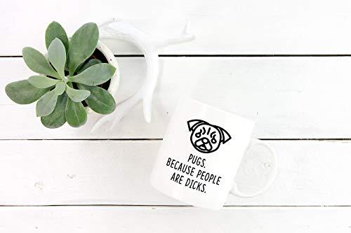 Pug Mug | Pugs. Beacause People Are Dicks. - Coffee Mug, Tea Mug, Cute Mug - Gift, cute gift, Souvenir, 11oz, 15oz for $<!--$20.99-->