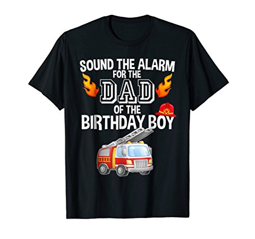Sound The Alarm Dad Of The Birthday Boy Fire Truck T-Shirt ()