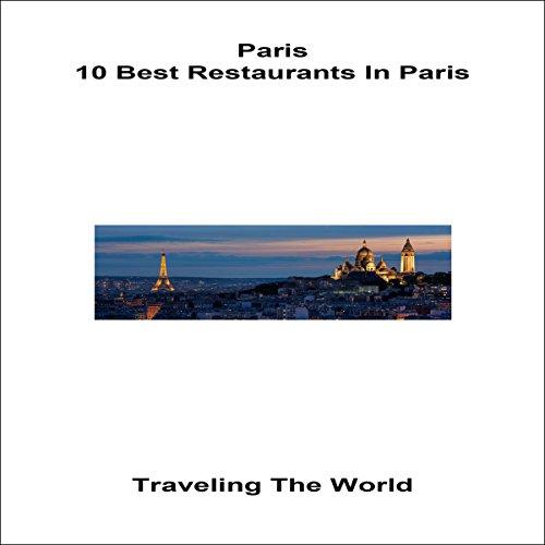 Paris: 10 Best Restaurants in Paris: Paris, Lyon, Nice, Bordeaux, Marseilles, Book 2 (The Best Restaurant In Paris)