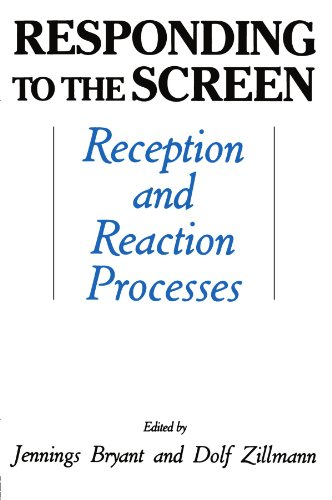 (Responding To the Screen: Reception and Reaction Processes (Routledge Communication)
