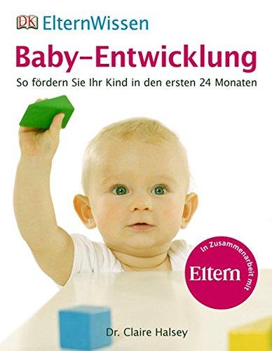 ElternWissen - Baby-Entwicklung. So fördern Sie Ihr Kind in den ersten 24 Monaten