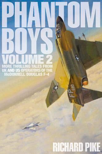 Douglas Mcdonnell F Phantom 4 (Phantom Boys Volume 2: More Thrilling Tales From UK and US Operators of the McDonnell Douglas F-4)