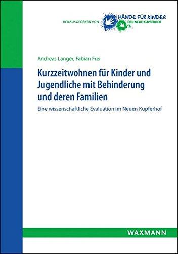 Kurzzeitwohnen für Kinder und Jugendliche mit Behinderung und deren Familien: Eine wissenschaftliche Evaluation im Neuen Kupferhof