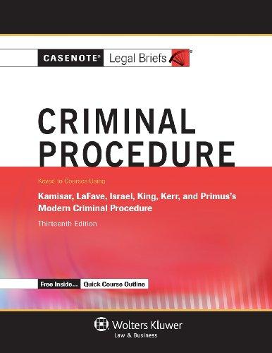 Casenotes Legal Briefs: Criminal Procedure, Keyed to Kamisar, Lafave, Israel, King, Kerr, & Primus, Thirteenth Editi