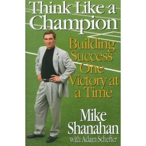 Think Like A Champion: Building Success One Victory at a Time by Mike Shanahan (1999-08-18)