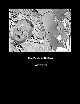 """The Taste of Broken"" by [Torres, Lucy]"