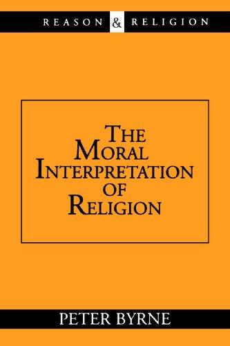 The Moral Interpretation of Religion (Reason and Religion)