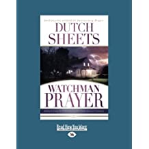 Watchman Prayer: How to Stand Guard and Protect Your Family, Home and Community (Large Print 16pt)