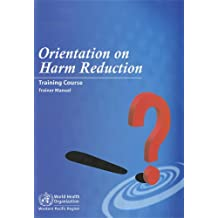 Orientation on Harm Reduction-Training Course: Trainer Manual