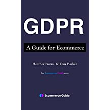 GDPR: A Guide for Ecommerce: The General Data Protection Regulation - an Ecommerce Guide
