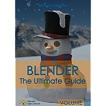 BLENDER - THE ULTIMATE GUIDE - VOLUME 3